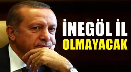 Erdoğan; İnegöl il olmayacak
