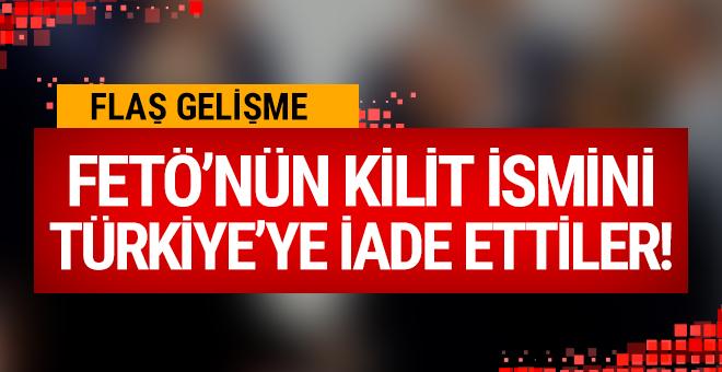 FETÖ'nün kilit ismini Türkiye'ye iade ettiler!