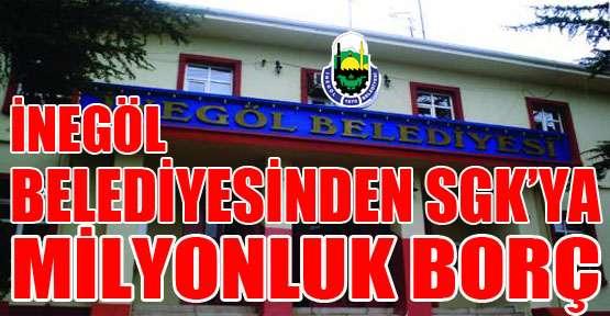 İnegöl Belediyesinden  SGK'ya milyonluk borç