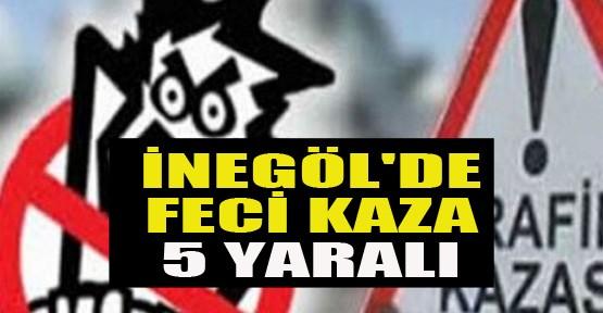 İNEGÖL'DE FECİ KAZA ; 5 YARALI