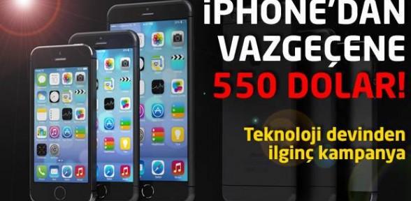 iPhone'dan vazgeçene 550 dolar!