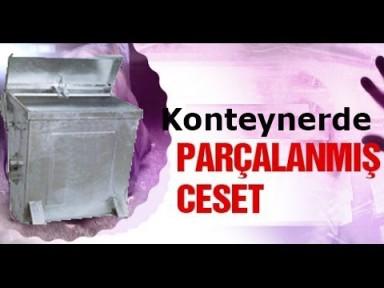 İstanbul'da Konteynerde parçalanmış kadın cesedi!