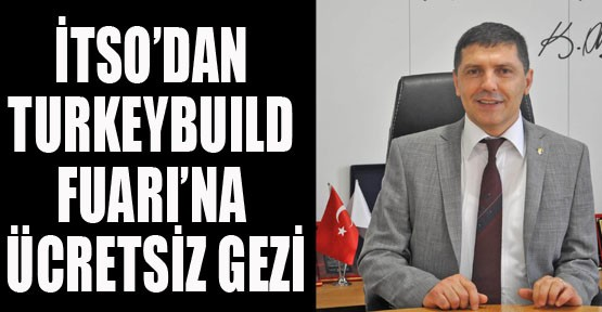 İtso'dan Turkeybuıld Fuarı'na Ücretsiz Gezi