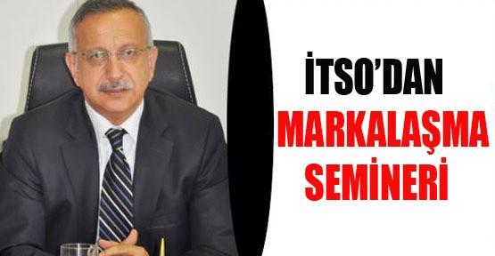 İTSO'dan üyelerine Markalaşma semineri