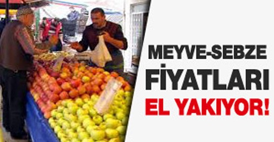 Meyve ve sebze fiyatları el yakıyor!