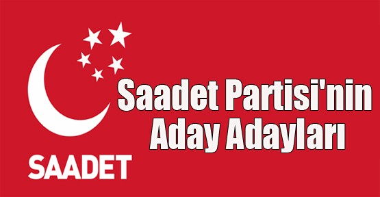 Saadet Partisi'nin aday adayları