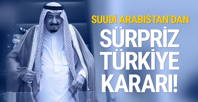 Suudi Arabistan'dan sürpriz Türkiye kararı!