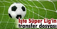 İşte Süper Lig'in transfer dosyası