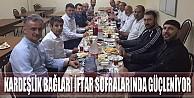Kardeşlik bağları iftar sofralarında güçleniyor