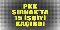 PKK, Şırnakta 15 işçiyi kaçırdı