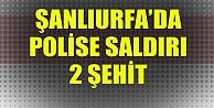 Şanlıurfa#039;da polise saldırı: 2 şehit!
