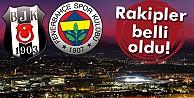 Fenerbahçe ve Beşiktaş#039;ın rakipleri belli oldu