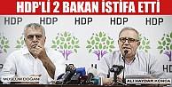 HDP#039;li bakanlar istifa etti!