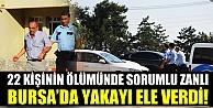 22 kişinin ölümünden sorumlu zanlı Bursa#039;da tutuklandı!