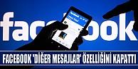 Facebook #039;diğer mesajlar#039; özelliğini kapattı