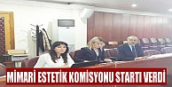 Mimari Estetik Komisyonu startı verdi