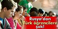 Rusya'dan Türk Öğrencilere Şok!