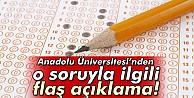 Anadolu Üniversitesi#039;nden o soruyla ilgili flaş açıklama