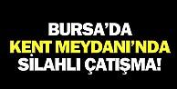 Bursa#039;da güpegündüz silahlı çatışma!