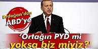 Erdoğan#039;dan ABD#039;ye: #039;Ortağın PYD mi yoksa biz miyiz?#039;