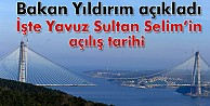 İşte Yavuz Sultan Selim Köprüsünün Açılış Tarihi
