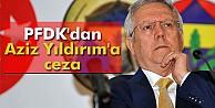 PFDK#039;dan Aziz Yıldırım#039;a ceza