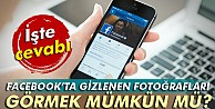 Facebookta gizlenen fotoğrafları görmek mümkün mü ?