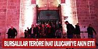 Bursalılar Teröre İnat Ulucamiye Akın Etti