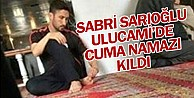 Sabri Sarıoğlu Ulucamide Cuma Namazı Kıldı