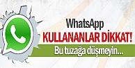 WhatsApp kullanıcıları dikkat!