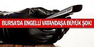 Bursa#039;da Engelli Vatandaşa Büyük Şok!