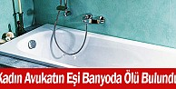 Kadın Avukatın Eşi Banyoda Ölü Bulundu