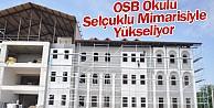 OSB Okulu Selçuklu Mimarisiyle Yükseliyor