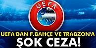 UEFA'dan F.Bahçe ve Trabzon'a ceza!