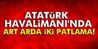 Atatürk Havalimanı'nda patlama!