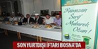 Son Yurtdışı iftarı Bosnada