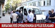 Bursadaki FETÖ operasyonunda 10 polis tutuklandı