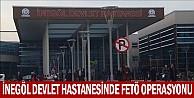İnegöl Devlet Hastanesinde Fetö Operasyonu