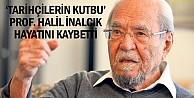 'Tarihçilerin kutbu' Prof. Halil İnalcık hayatını kaybetti