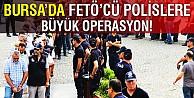 Bursada FETÖcü polislere büyük operasyon...