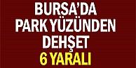 Bursada park yüzünden dehşet: 6 yaralı