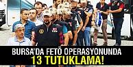 Bursadaki FETÖ operasyonunda 13 adliye personeli tutuklandı