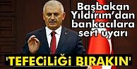 Başbakan Yıldırım#039;dan bankacılara uyarı: #039;Tefeciliği bırakın