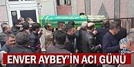 Enver Aybey#39;in acı günü