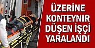 Üzerine konteyner düşen işçi yaralandı