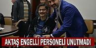 Aktaş engelli personeli unutmadı