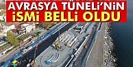 Avrasya Tüneli'nin ismi belli oldu!