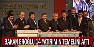 Bakan Eroğlu 14 yatırımın temelini attı
