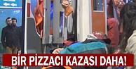 Bir Pizzacı Kazası Daha