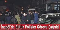 İnegöl#039;de bütün polisler göreve çağrıldı!